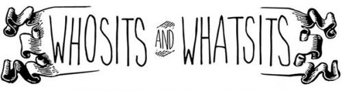 whosits and whatsits